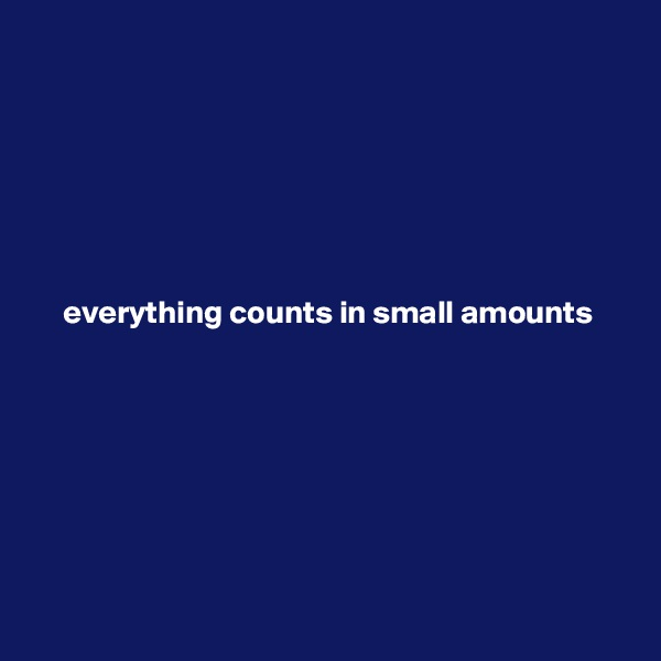 everything counts in small amounts