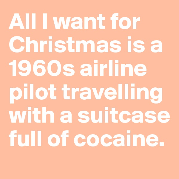 All I want for Christmas is a 1960s airline pilot travelling with a suitcase full of cocaine.