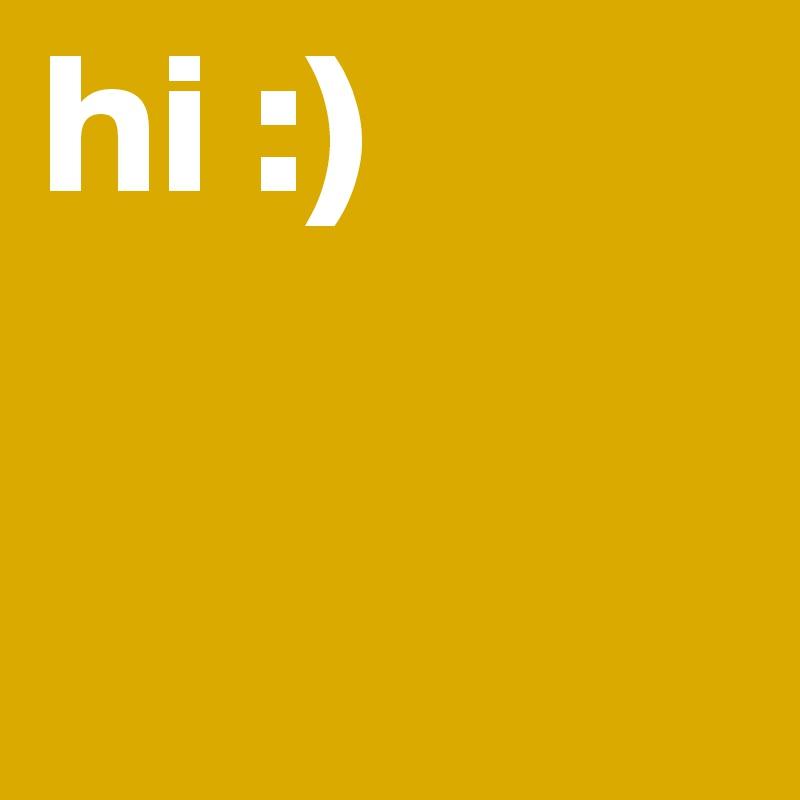 hi :)