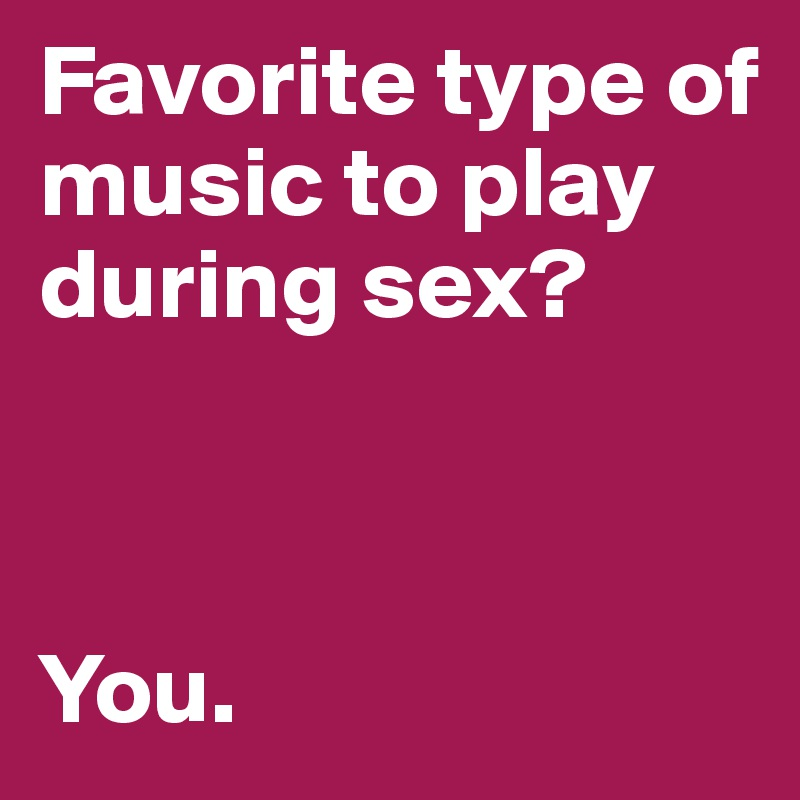 Music to play during sex