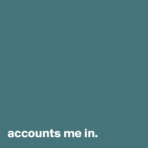 accounts me in.