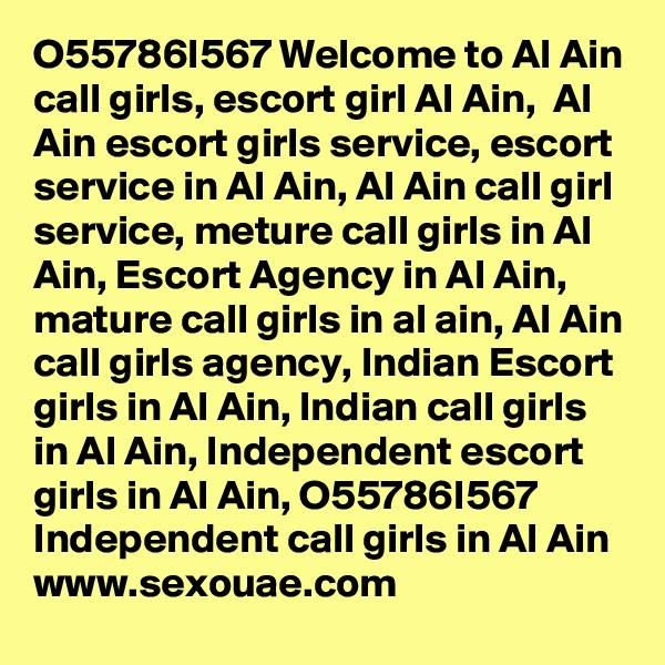 O55786I567 Welcome to Al Ain call girls, escort girl Al Ain,  Al Ain escort girls service, escort service in Al Ain, Al Ain call girl service, meture call girls in Al Ain, Escort Agency in Al Ain, mature call girls in al ain, Al Ain call girls agency, Indian Escort girls in Al Ain, Indian call girls in Al Ain, Independent escort girls in Al Ain, O55786I567 Independent call girls in Al Ain www.sexouae.com