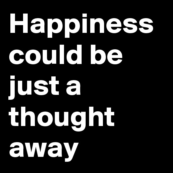 Happiness could be just a thought away