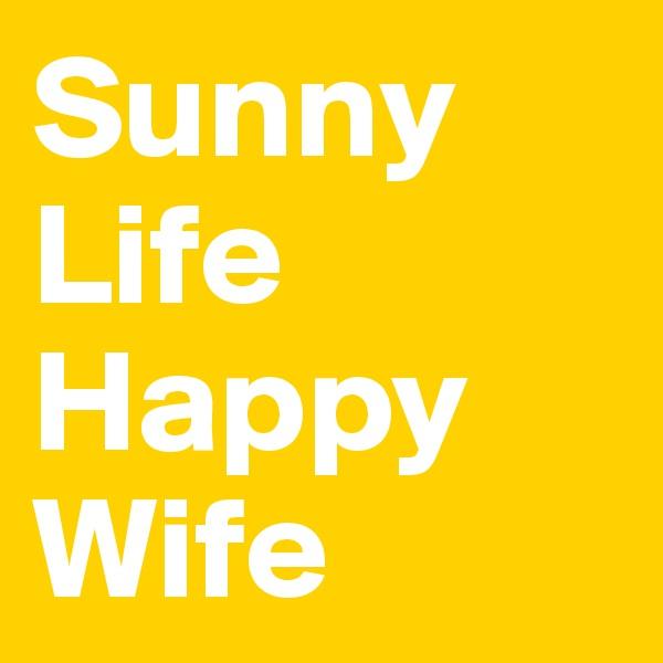 Sunny Life Happy Wife