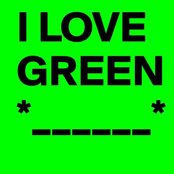 I LOVE  GREEN  *______*