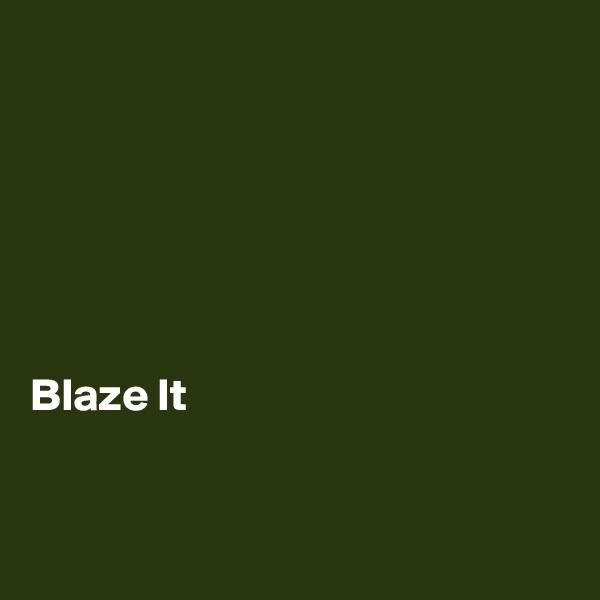 Blaze It