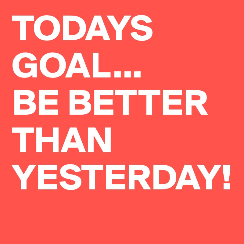 Charmant BE BETTER THAN YESTERDAY!