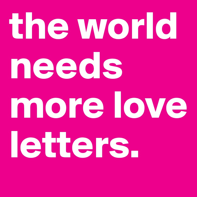 the world needs more love letters.