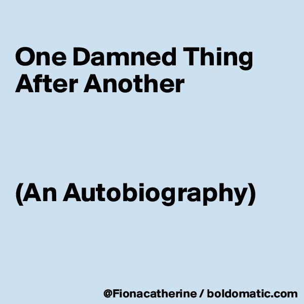 One Damned Thing After Another    (An Autobiography)
