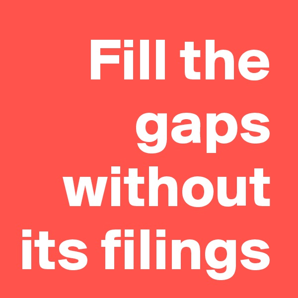 Fill the gaps without its filings