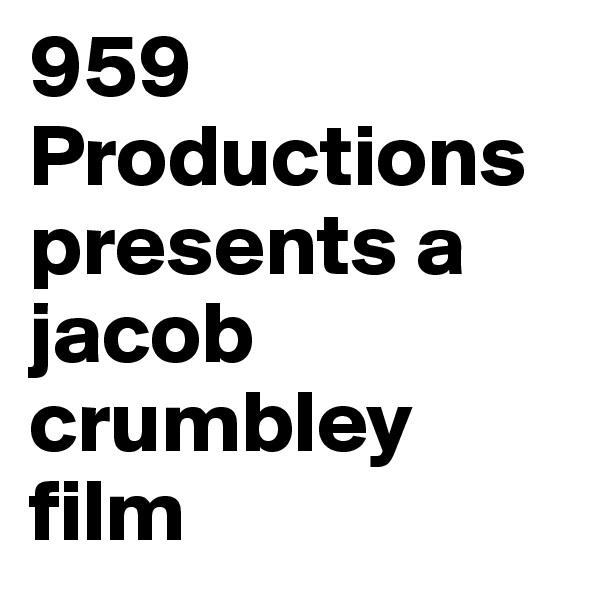 959 Productions presents a jacob crumbley film