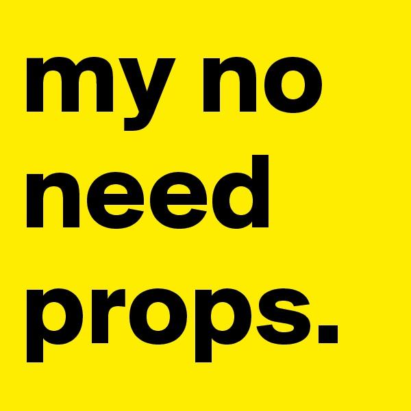 my no need props.
