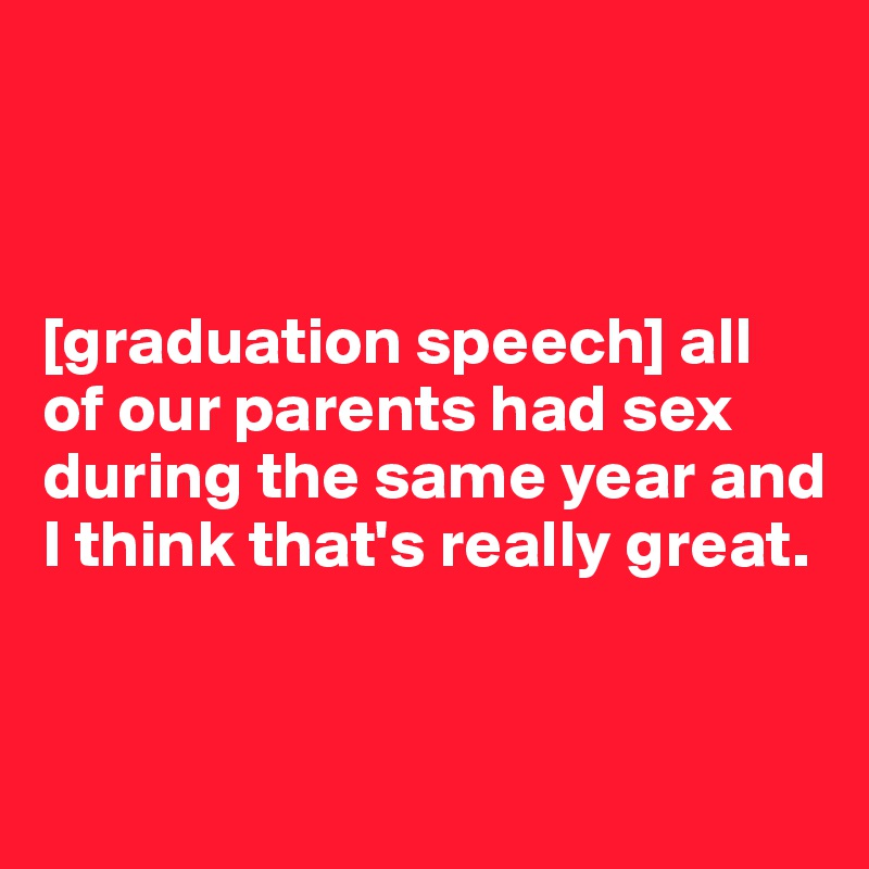 graduation speech by parents 33 inspiring graduation speeches from your fave celebs hear from jk rowling  and job patterns adapted to the needs of parents, both men and women.