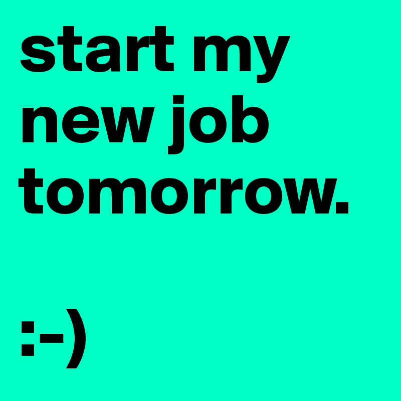 Start My New Job Tomorrow Post By Shetalks83 On