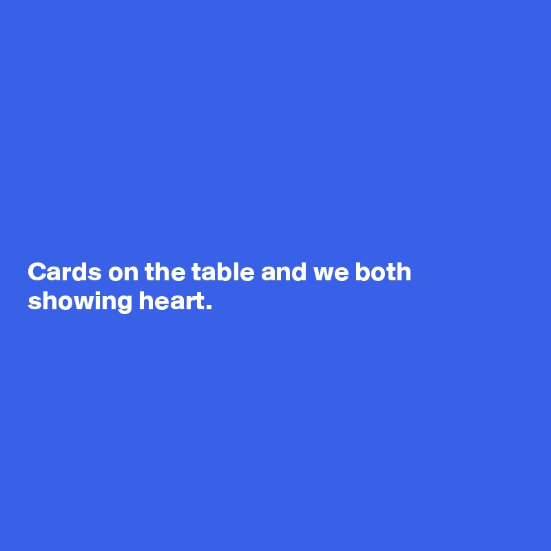 Cards On The Table And We Both Showing Heart