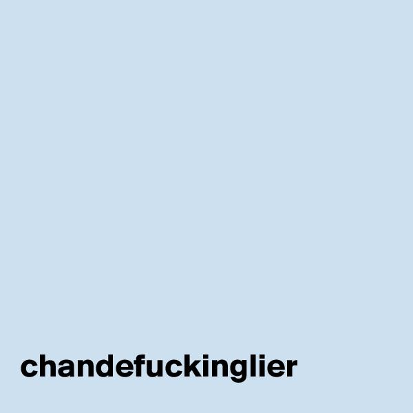 chandefuckinglier