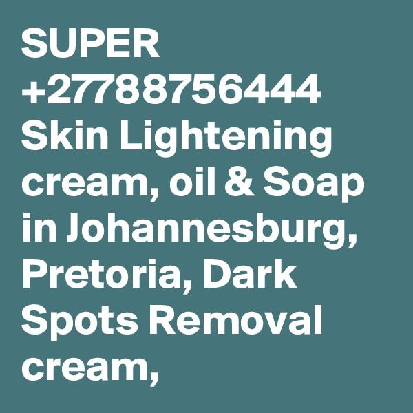 SUPER +27788756444 Skin Lightening cream, oil & Soap in Johannesburg, Pretoria, Dark Spots Removal cream,