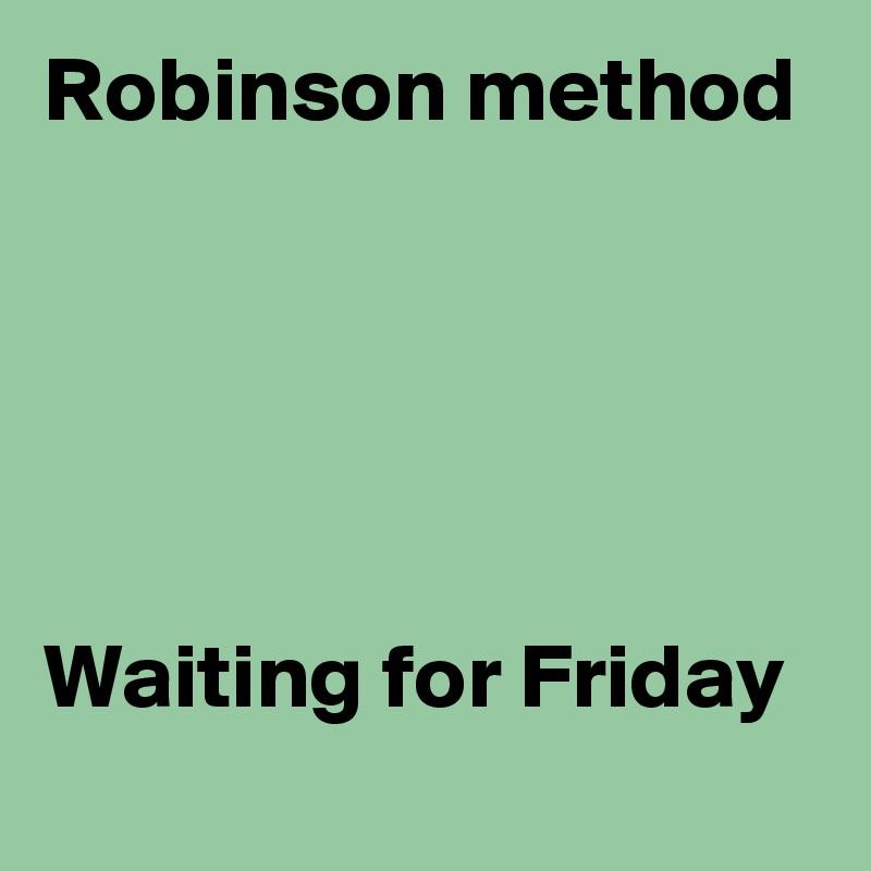 Robinson method      Waiting for Friday