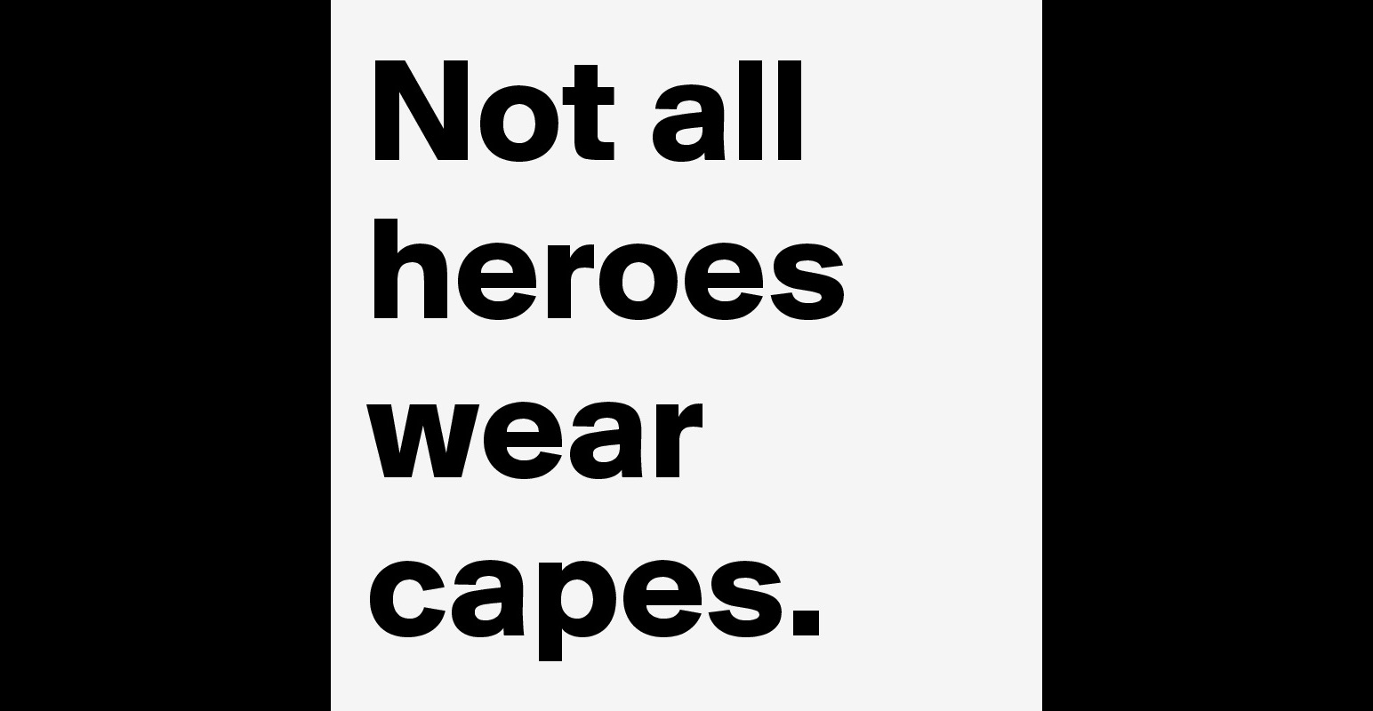 Not all heroes wear capes. - Post by ShanarahB on Boldomatic