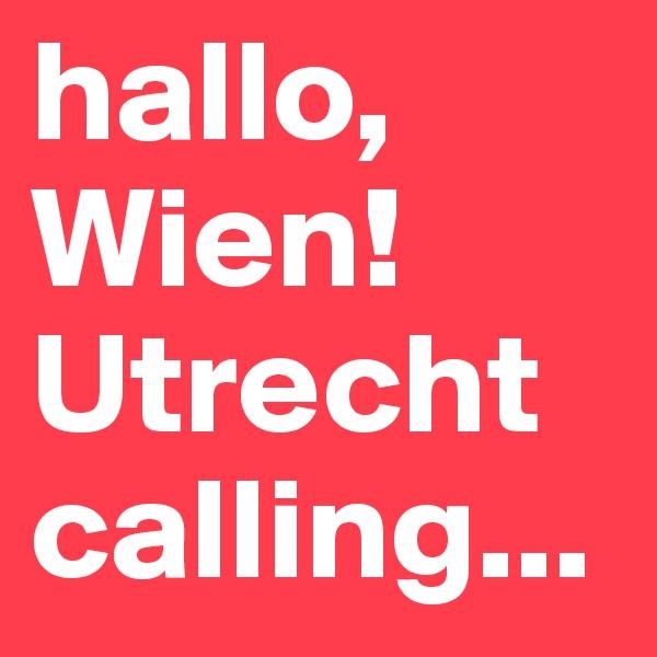 hallo, Wien! Utrecht calling...