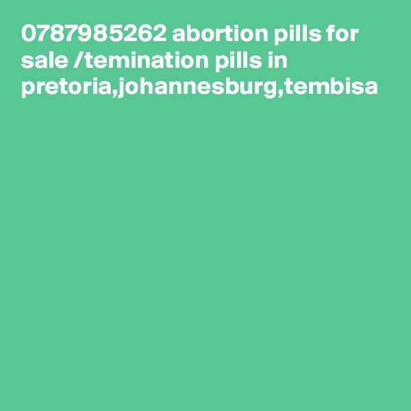 0787985262 abortion pills for sale /temination pills in pretoria,johannesburg,tembisa