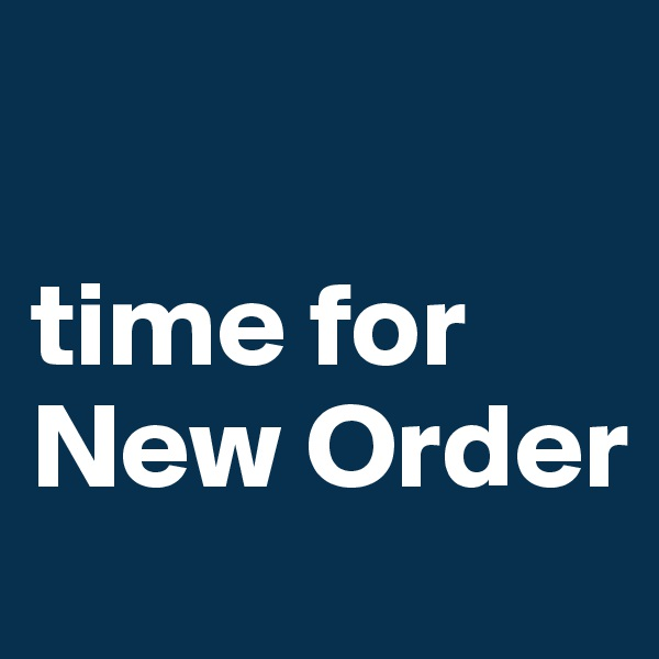 time for New Order