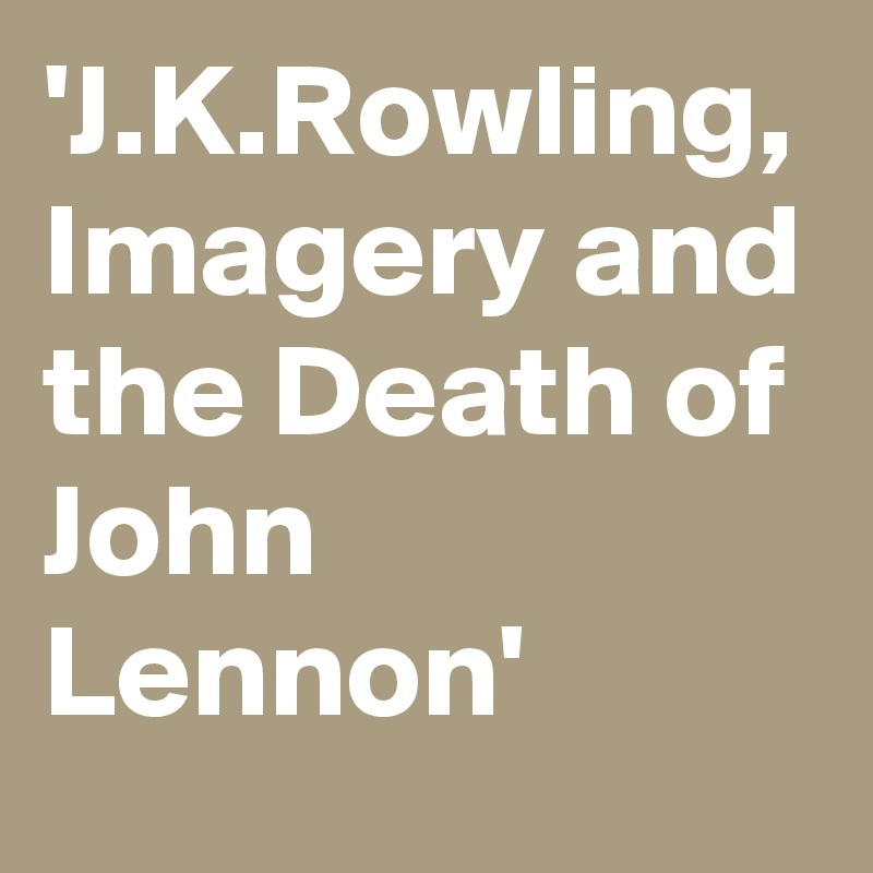 'J.K.Rowling, Imagery and the Death of John Lennon'