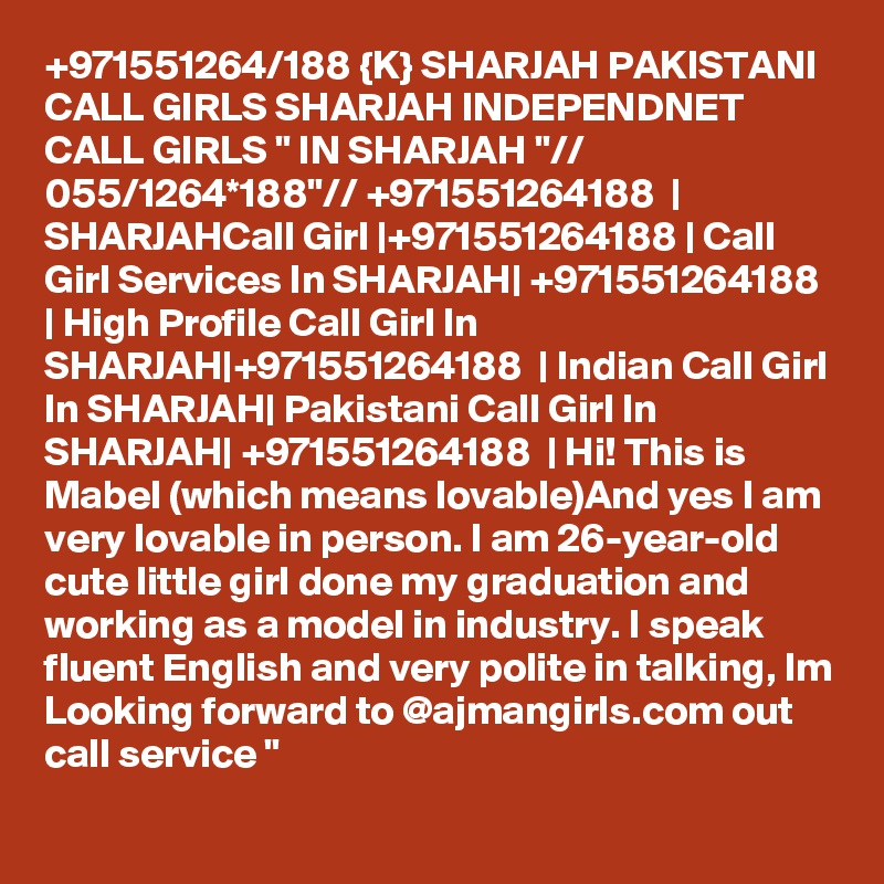 """+971551264/188 {K} SHARJAH PAKISTANI CALL GIRLS SHARJAH INDEPENDNET CALL GIRLS """" IN SHARJAH """"// 055/1264*188""""// +971551264188  
