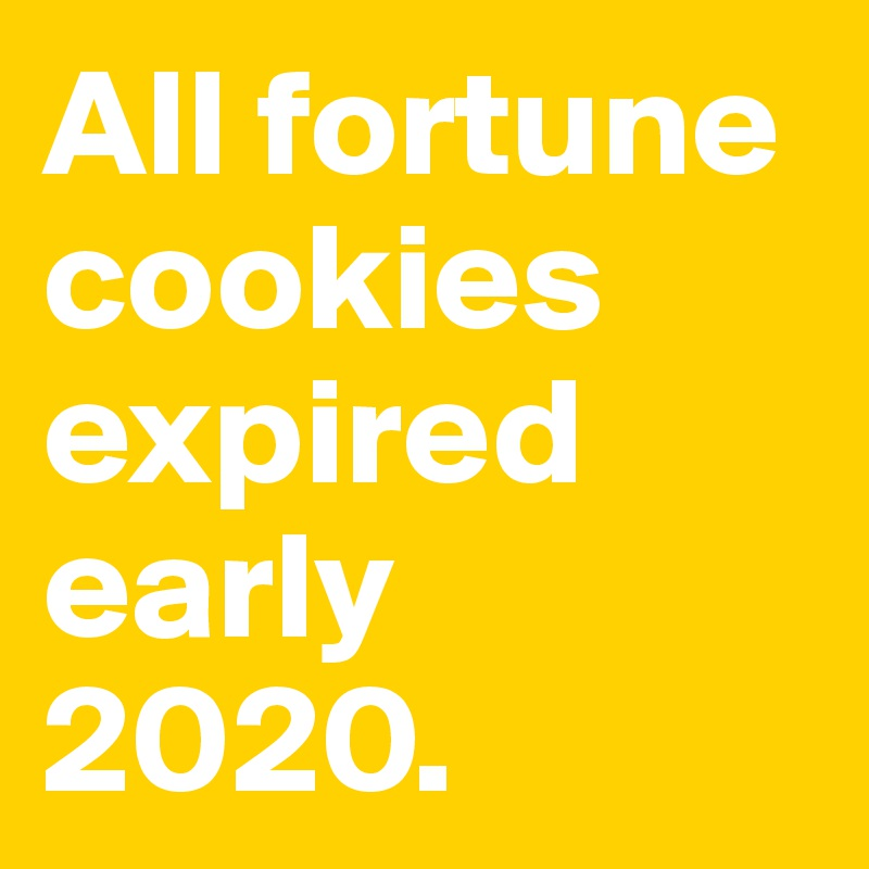 All fortune cookies expired early 2020.