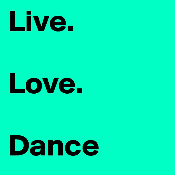 Live.  Love.  Dance