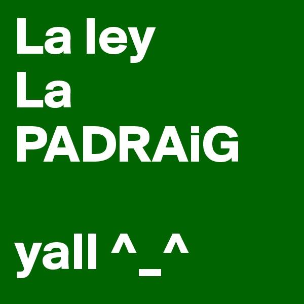 La ley La  PADRAiG  yall ^_^