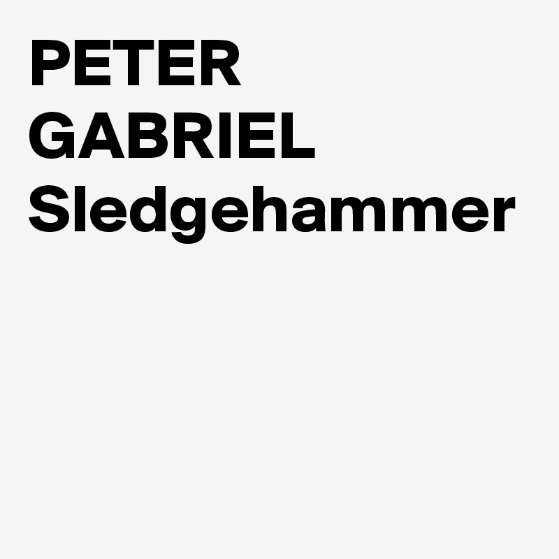 PETER GABRIEL Sledgehammer - Post by Sasquatchprime on