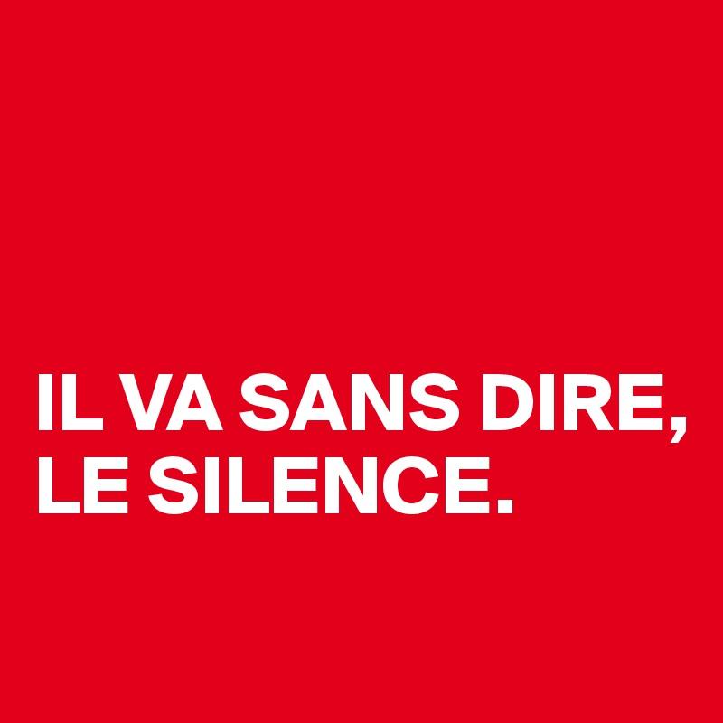 IL VA SANS DIRE, LE SILENCE.