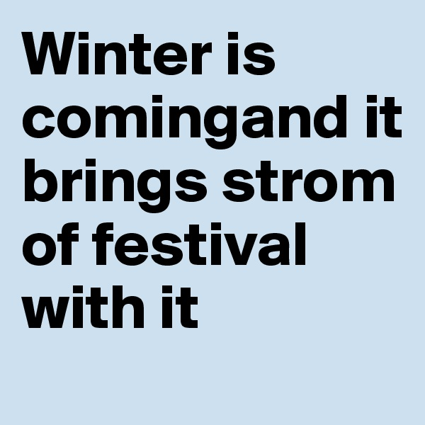 Winter is comingand it brings strom of festival with it