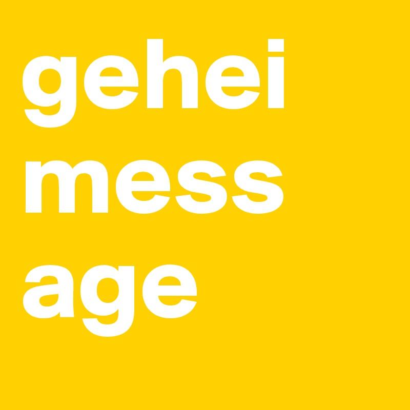 gehei mess age