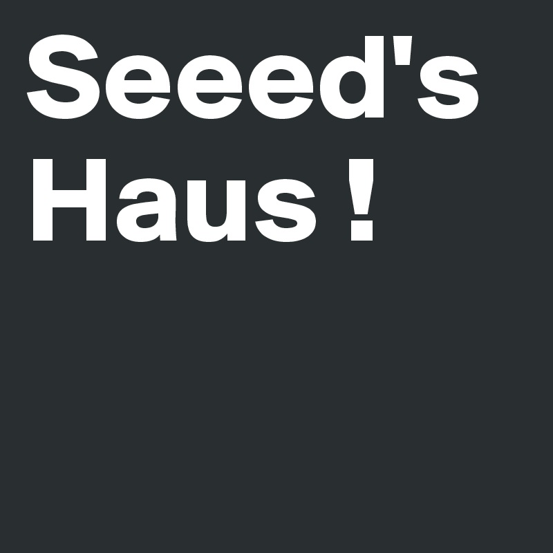 Seeed's Haus !