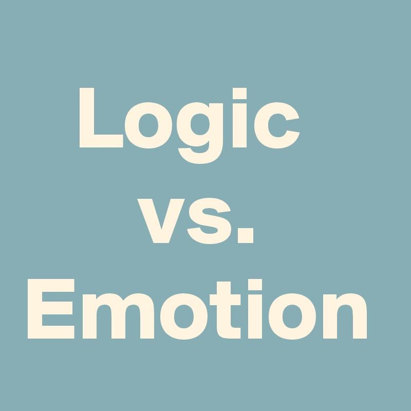 Logic    vs.   Emotion