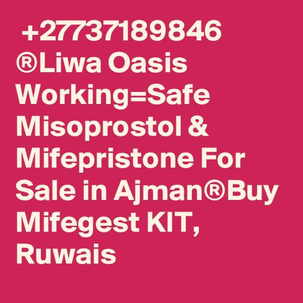+27737189846 ®Liwa Oasis Working=Safe Misoprostol & Mifepristone For Sale in Ajman®Buy Mifegest KIT, Ruwais
