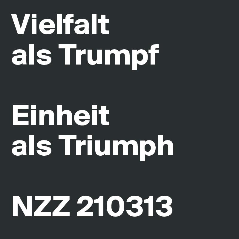 Vielfalt als Trumpf  Einheit als Triumph  NZZ 210313