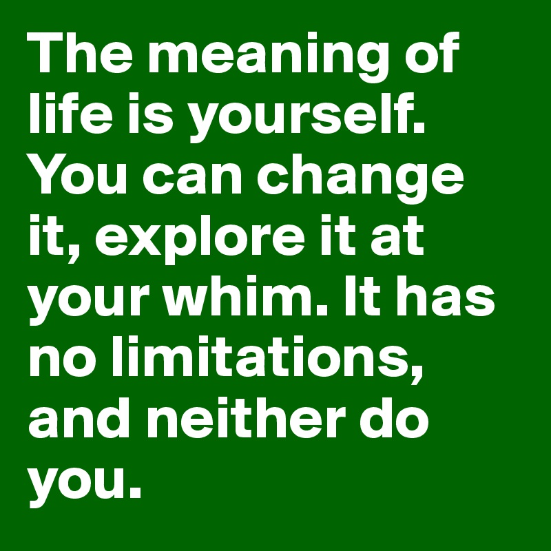 The meaning of life is yourself you can change it explore it at the meaning of life is yourself you can change it explore it at your solutioingenieria Image collections