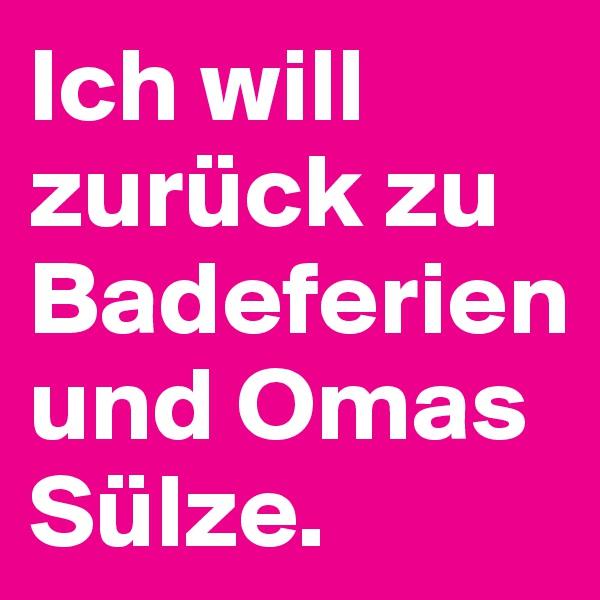 Ich will zurück zu Badeferien und Omas Sülze.