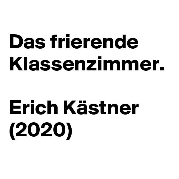 Das frierende Klassenzimmer.  Erich Kästner (2020)