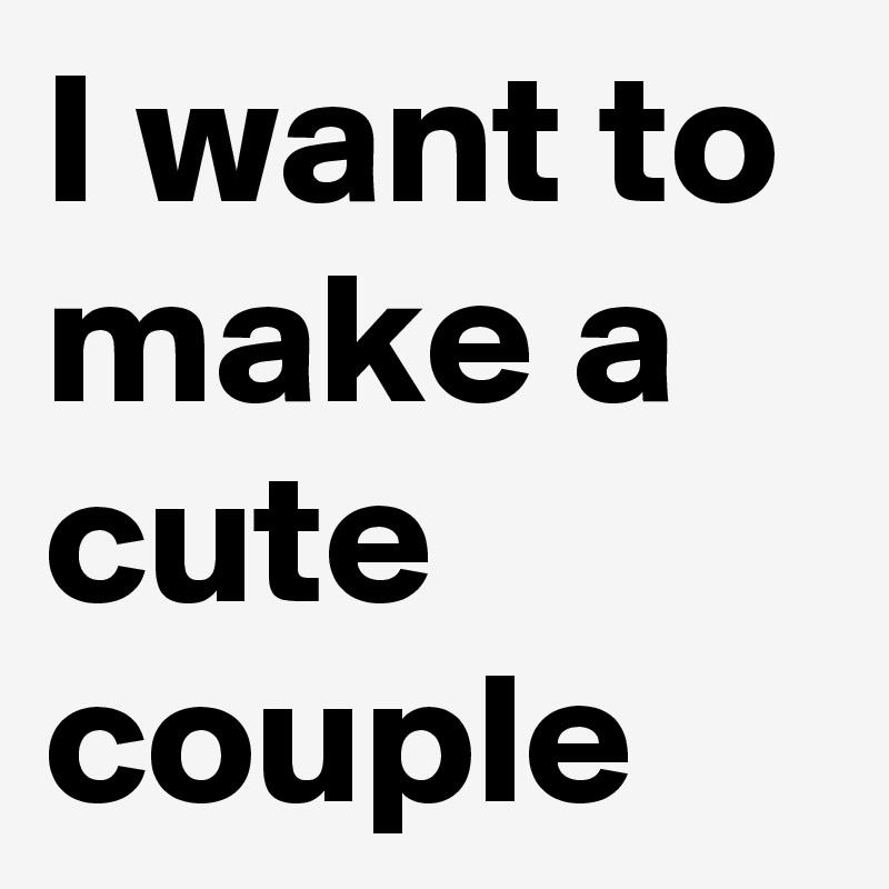 I want to make a cute couple