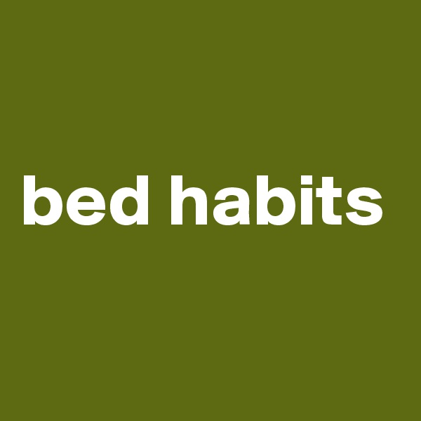bed habits