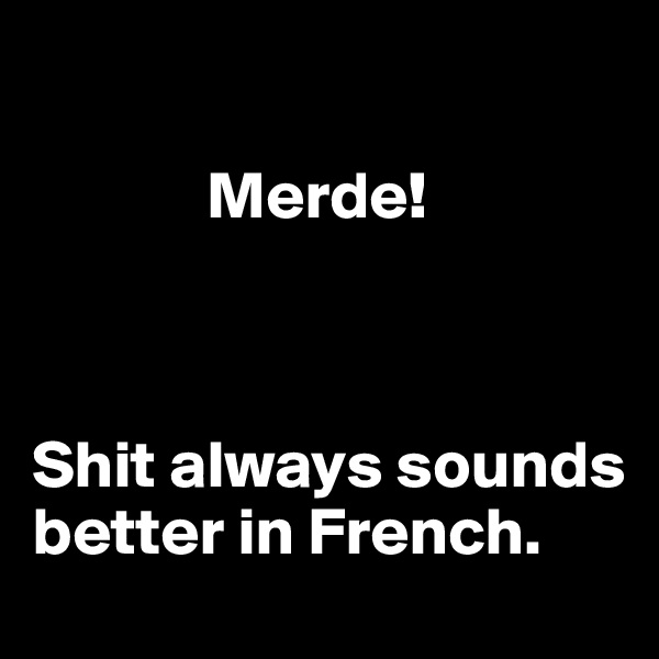 Merde!    Shit always sounds better in French.