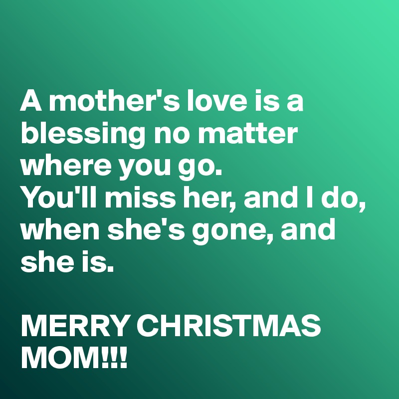 A mother\'s love is a blessing no matter where you go. You\'ll miss ...