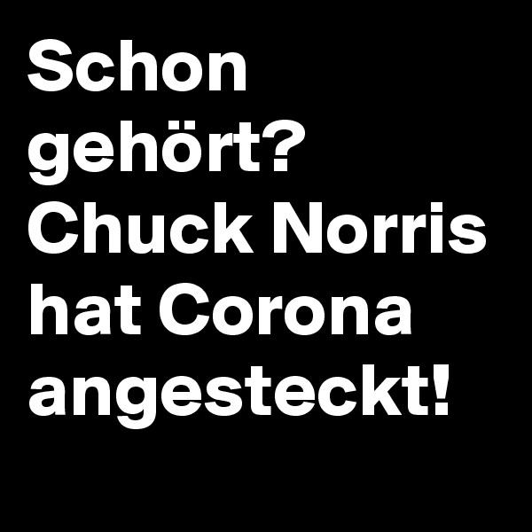 Schon gehört? Chuck Norris hat Corona angesteckt!