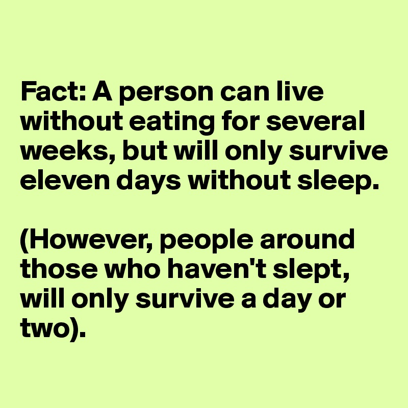 Fact A Person Can Live Without Eating For Several Weeks But Will