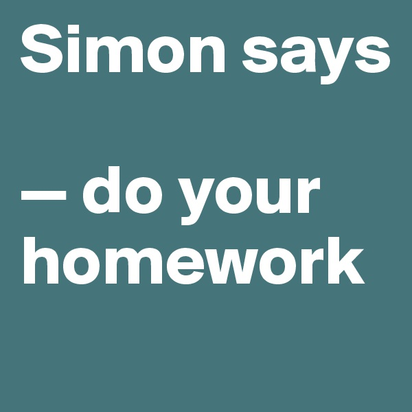 Simon says  — do your homework