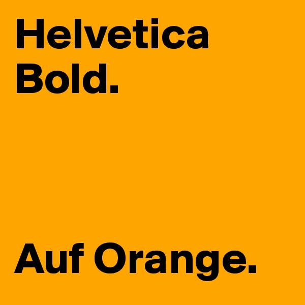 Helvetica Bold.    Auf Orange.
